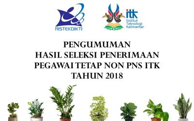 Pengumuman Hasil Seleksi Penerimaan Pegawai Tetap Non PNS ITK Tahun 2018