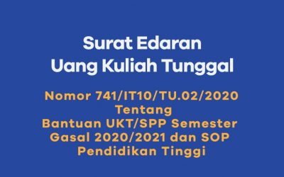 SURAT EDARAN UANG KULIAH TUNGGAL Tentang  Bantuan UKT/SPP Semester Gasal 2020/2021 dan SOP Pendidikan tinggi.
